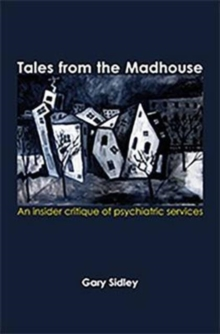 Tales from the Madhouse : An Insider Critique of Psychiatricservices, Paperback Book