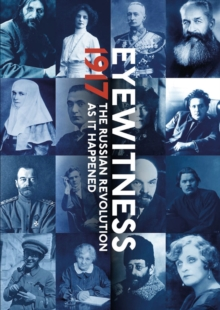 Eyewitness 1917 : The Russian Revolution through Eyewitness Accounts, Hardback Book