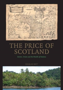The Price of Scotland : Darien, Union and the Wealth of Nations, Paperback Book