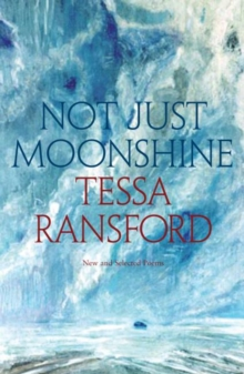 Not Just Moonshine : New and Selected Poems, Paperback / softback Book