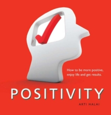 Positivity : How to be More Positive, Enjoy Life and Get Results, Paperback Book
