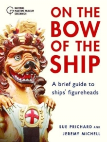 Figureheads: On the Bow of the Ship : A brief guide to ships' figureheads, Paperback / softback Book