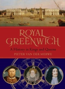 Royal Greenwich : A History in Kings and Queens, Hardback Book