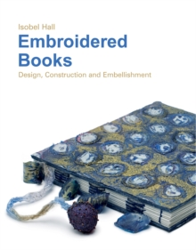Embroidered Books : Design, Construction and Embellishment, Hardback Book