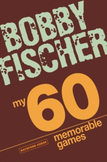 My 60 Memorable Games : Chess Tactics, Chess Strategies with Bobby Fischer, Paperback Book