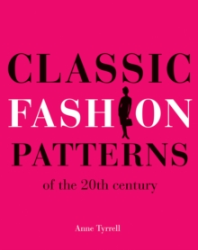 Classic Fashion Patterns of the 20th century : Make your own vintage clothing, Paperback / softback Book