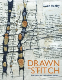 Drawn to Stitch : Stitching, Drawing and Mark-Making in Textile Art, Hardback Book