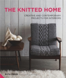 The Knitted Home : Creative and Contemporary Projects for Interiors, Hardback Book