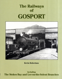 The Railways of Gosport : Including the Stokes Bay and Lee-on-the-Solent Branches, Paperback / softback Book