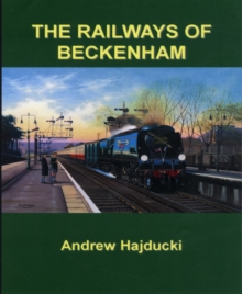 The Railways of Beckenham, Hardback Book
