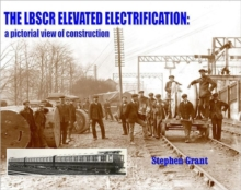 The LBSCR Elevated Electrification : A Pictorial View of Construction, Paperback / softback Book