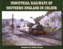 Industrial Railways of Southern England in Colour, Hardback Book