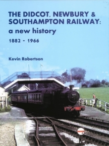 The Didcot, Newbury & Southampton Railway: A New History 1882 - 1966, Hardback Book