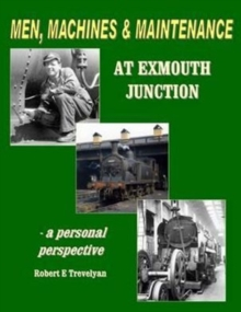 Men, Machines and Maintenance at Exmouth Junction, Paperback Book