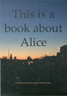 This is a Book About Alice : Prizewinning Poetry & Flash Fiction, Paperback Book