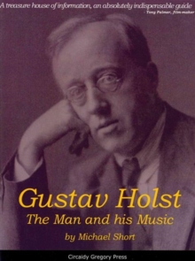 Gustav Holst : The Man and His Music, Paperback Book