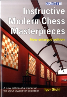 Instructive Modern Chess Masterpieces : Instructive Modern Chess Masterpieces New Enlarged Edition, Paperback Book