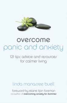 Overcome Panic and Anxiety : 121 tips, advice and resources for calmer living, Paperback / softback Book