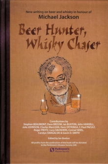 Beer Hunter, Whisky Chaser : New writing on beer and whisky in honour of Michael Jackson., EPUB eBook