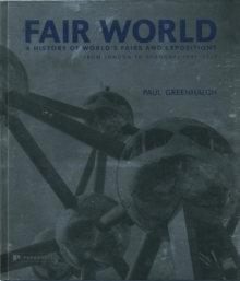 Fair World: A History of World's Fairs and Expositions from London to Shanghai 1851-2010, Hardback Book