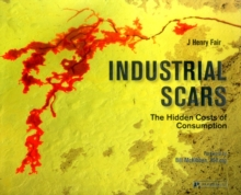 Industrial Scars : The Hidden Costs of Consumption, Hardback Book