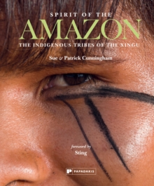 Spirit of the Amazon : The Indigenous Tribes of the Xingu, Hardback Book