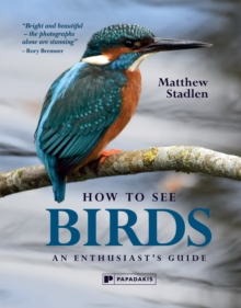 How to See Birds : An Enthusiast's Guide, Hardback Book