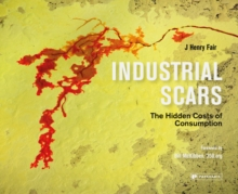 Industrial Scars : The Hidden Cost of Consumption, Hardback Book