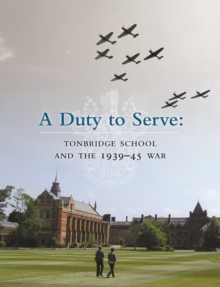 A Duty to Serve: Tonbridge School and the 1939-45 War, Hardback Book