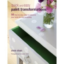 Quick and Easy Paint Transformations : 50 Step-by-Step Projects for Walls, Floors, Stairs & Furniture, Paperback / softback Book