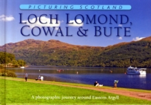 Loch Lomond, Cowal & Bute: Picturing Scotland : A photographic journey around Eastern Argyll, Hardback Book
