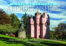 Aberdeenshire : A Tour Through its Towns and Villages, Coast and Countryside, Hardback Book