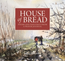 House of Bread : Poems and Paintings from a Prayer Journal, Hardback Book