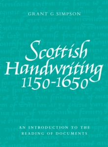 Scottish Handwriting 1150-1650 : An Introduction to the Reading of Documents, Paperback Book