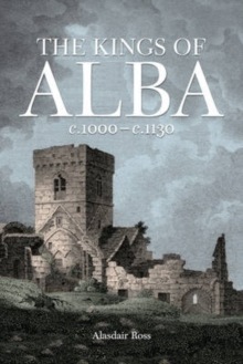 The Kings of Alba : c.1000 - c.1130, Paperback / softback Book