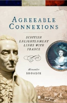 Agreeable Connexions : Scottish Enlightenment Links with France, Paperback / softback Book
