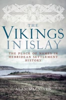 The Vikings in Islay : The Place of Names in Hebridean Settlement History, Paperback / softback Book