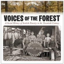 Voices of the Forest : A Social History of Scottish Forestry in the Twentieth Century, Paperback Book
