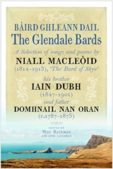 The Glendale Bards : A Selection of Songs and Poems by Niall Macleoid (1843-1913), 'The Bard of Skye', His Brother Iain Dubh (1847-1901) and Father Domhnall nan Oran (c.1787-1873), Hardback Book