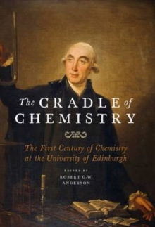 The Cradle of Chemistry : The Early Years of Chemistry at the University of Edinburgh, Hardback Book