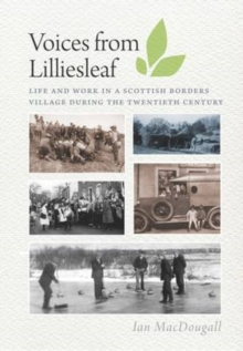 Voices from Lilliesleaf : Life and Work in a Scottish Borders Village During the Twentieth Century, Paperback / softback Book