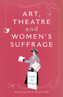 Art, Theatre and Women's Suffrage, Paperback Book