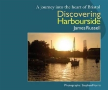 Discovering Harbourside : A Journey into the Heart of Bristol, Paperback Book