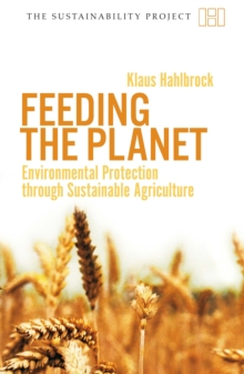 Feeding the Planet - Environmental Protection Through Sustainable Agriculture, Paperback / softback Book