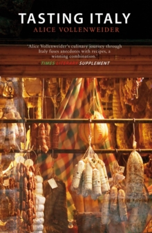 Tasting Italy : A Culinary Journey, Paperback Book