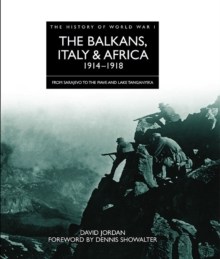 The Balkans, Italy and Africa 1914 - 1918 : From Sarajevo to the Piave and Lake Tanganyika, Hardback Book
