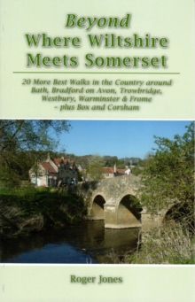 Beyond Where Wiltshire Meets Somerset : 20 More Best Walks in the Country Around Bath, Bradford on Avon, Trowbridge, Westbury, Warminster & Frome - Plus Box and Corsham, Paperback Book
