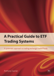 A Practical Guide to ETF Trading Systems : A systematic approach to trading exchange-traded funds, Paperback / softback Book