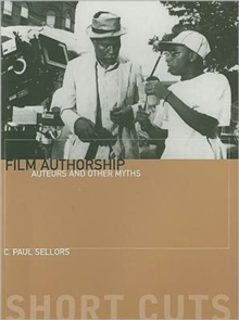 Film Authorship - Auteurs and Other Myths, Paperback / softback Book