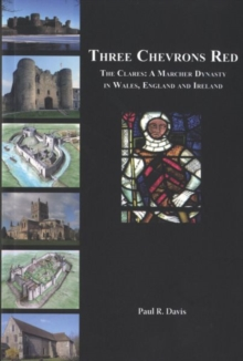 Three Chevrons Red : The Clares: a Marcher Dynasty in Wales, England and Ireland, Paperback Book